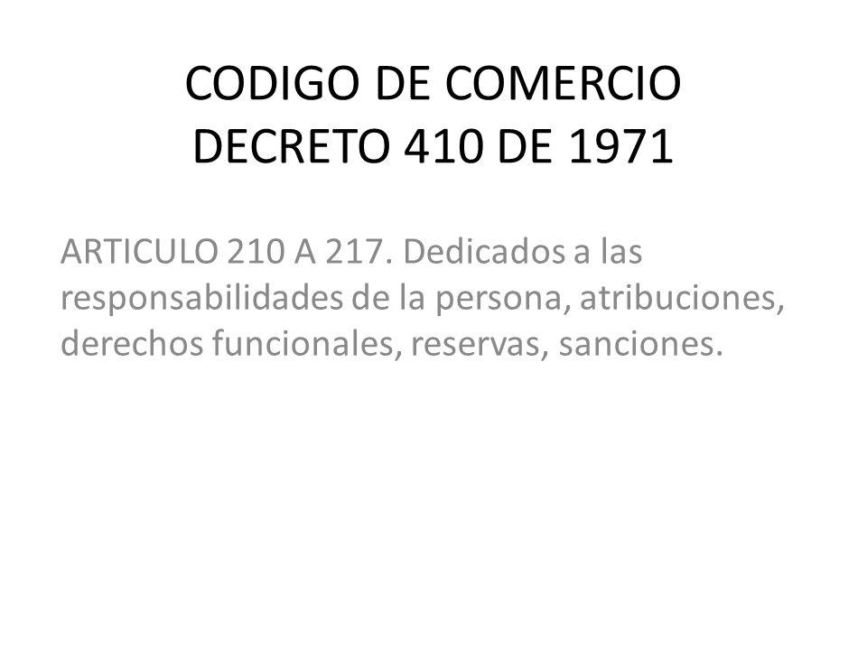 CODIGO DE COMERCIO DECRETO 410 DE 1971 ARTICULO 210 A 217. Dedicados a las responsabilidades de la persona, atribuciones, derechos funcionales, reserv