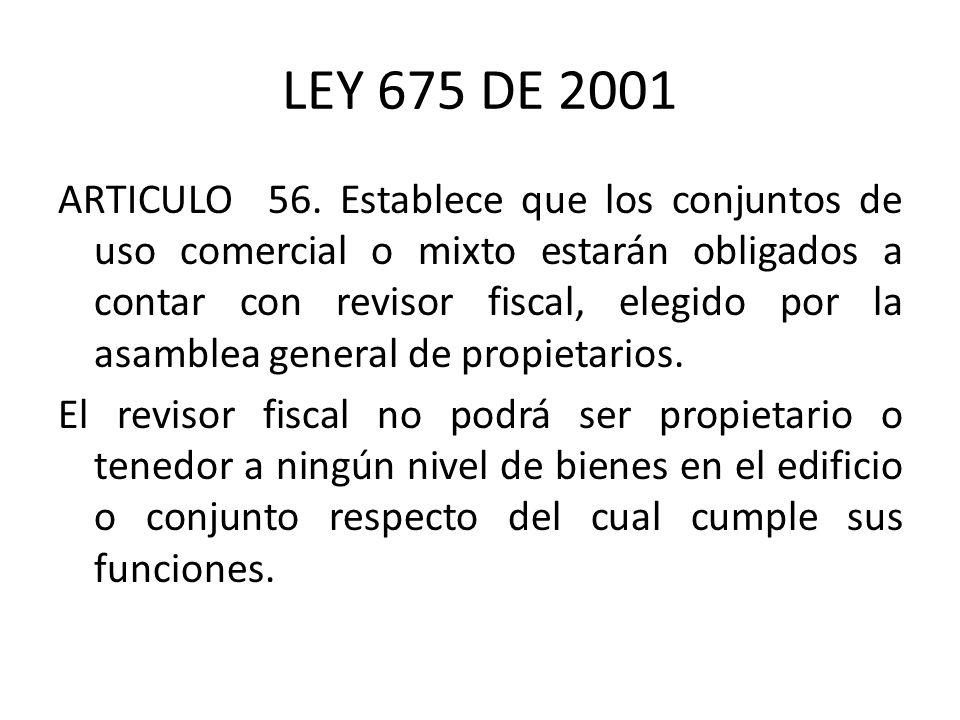 LEY 675 DE 2001 ARTICULO 56. Establece que los conjuntos de uso comercial o mixto estarán obligados a contar con revisor fiscal, elegido por la asambl