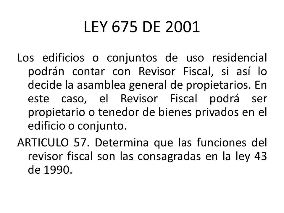 LEY 675 DE 2001 Los edificios o conjuntos de uso residencial podrán contar con Revisor Fiscal, si así lo decide la asamblea general de propietarios. E