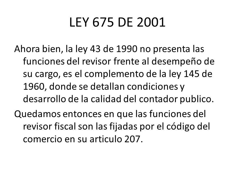 LEY 675 DE 2001 Ahora bien, la ley 43 de 1990 no presenta las funciones del revisor frente al desempeño de su cargo, es el complemento de la ley 145 d