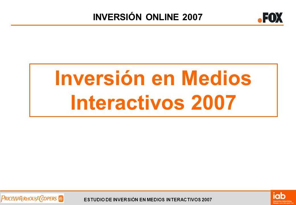 ESTUDIO DE INVERSIÓN EN MEDIOS INTERACTIVOS 2007 INVERSIÓN ONLINE 2007 Inversión en Medios Interactivos 2007