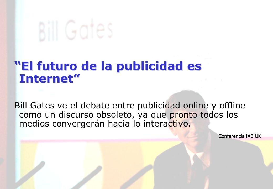 ESTUDIO DE INVERSIÓN EN MEDIOS INTERACTIVOS 2007 El futuro de la publicidad es Internet Bill Gates ve el debate entre publicidad online y offline como un discurso obsoleto, ya que pronto todos los medios convergerán hacia lo interactivo.