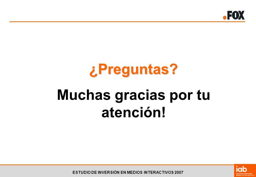 ESTUDIO DE INVERSIÓN EN MEDIOS INTERACTIVOS 2007 ¿Preguntas Muchas gracias por tu atención!