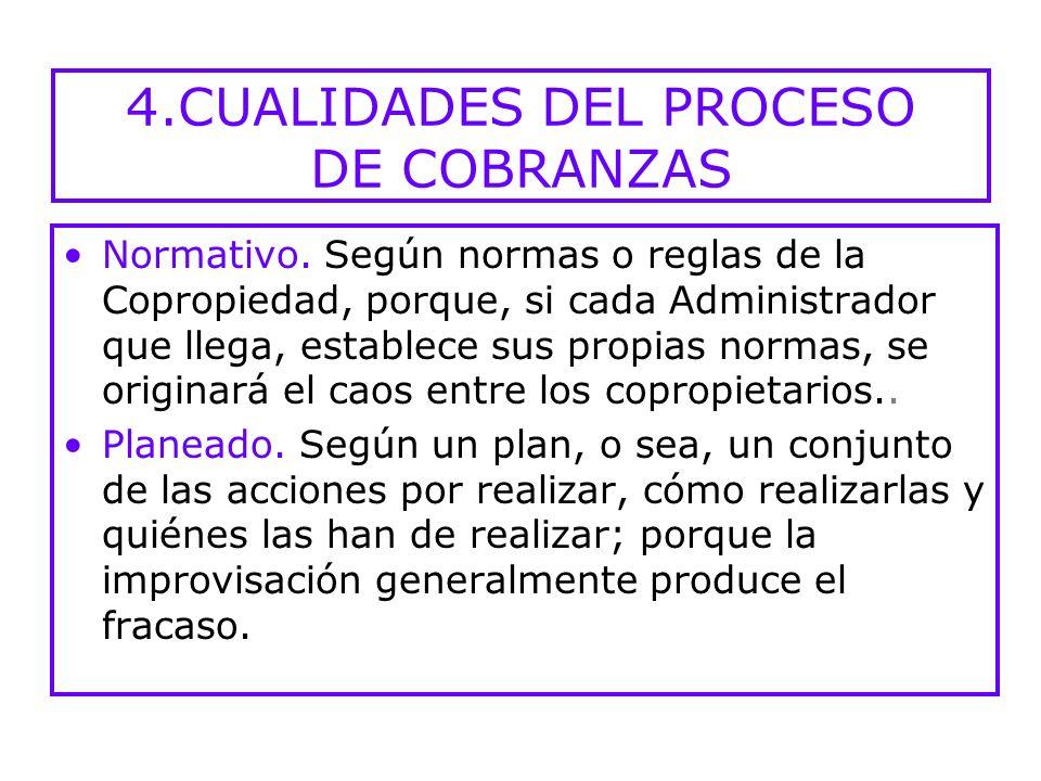 4.CUALIDADES DEL PROCESO DE COBRANZAS Ágil: Pronto, rápido. Porque: Presiona psicológicamente al deudor. Agiliza la rotación de la cartera. Reduce los