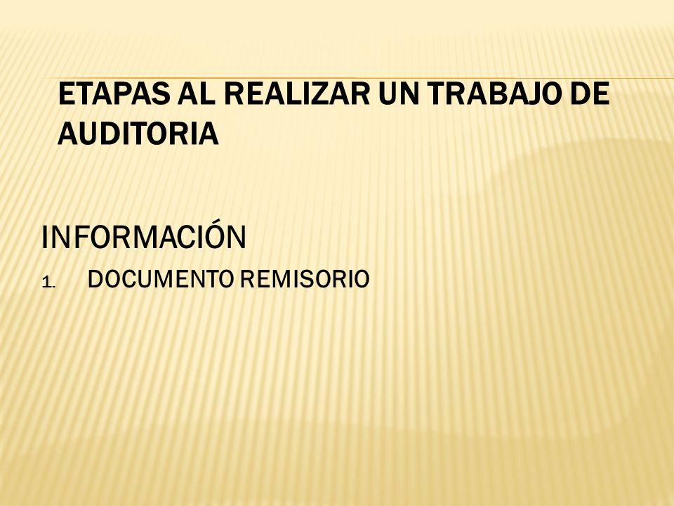 ETAPAS AL REALIZAR UN TRABAJO DE AUDITORIA INFORMACIÓN 1. DOCUMENTO REMISORIO