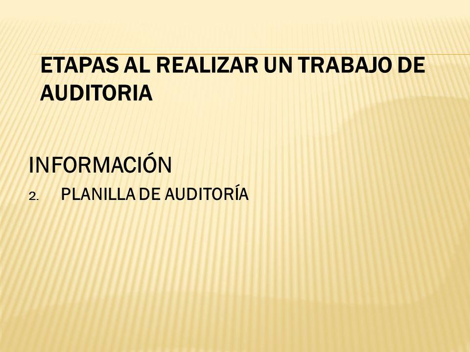 ETAPAS AL REALIZAR UN TRABAJO DE AUDITORIA INFORMACIÓN 2. PLANILLA DE AUDITORÍA