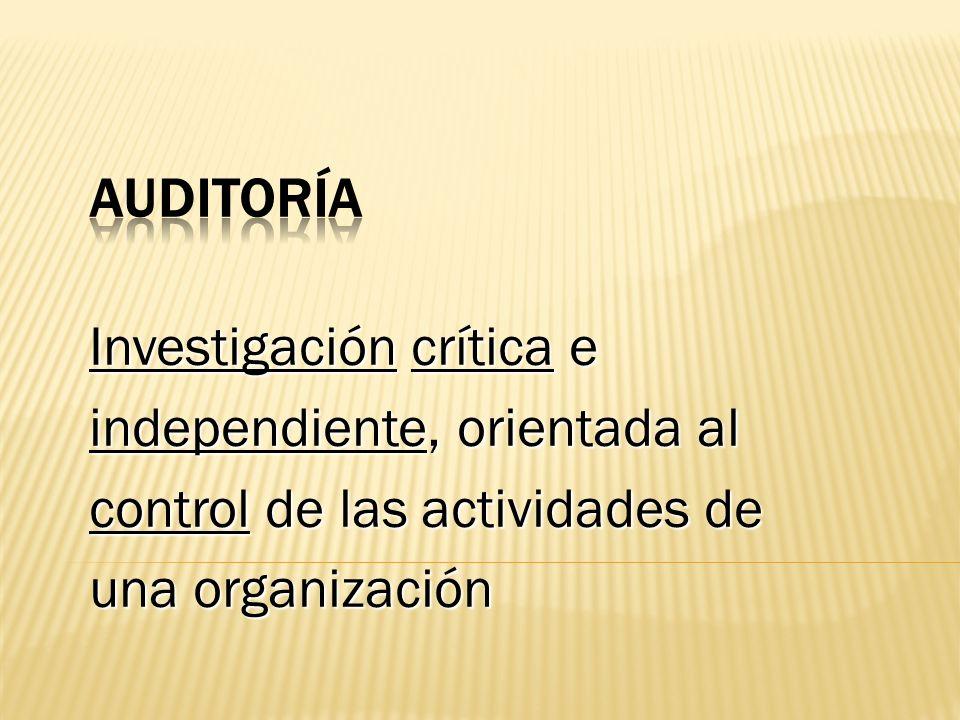Investigación crítica e independiente, orientada al control de las actividades de una organización