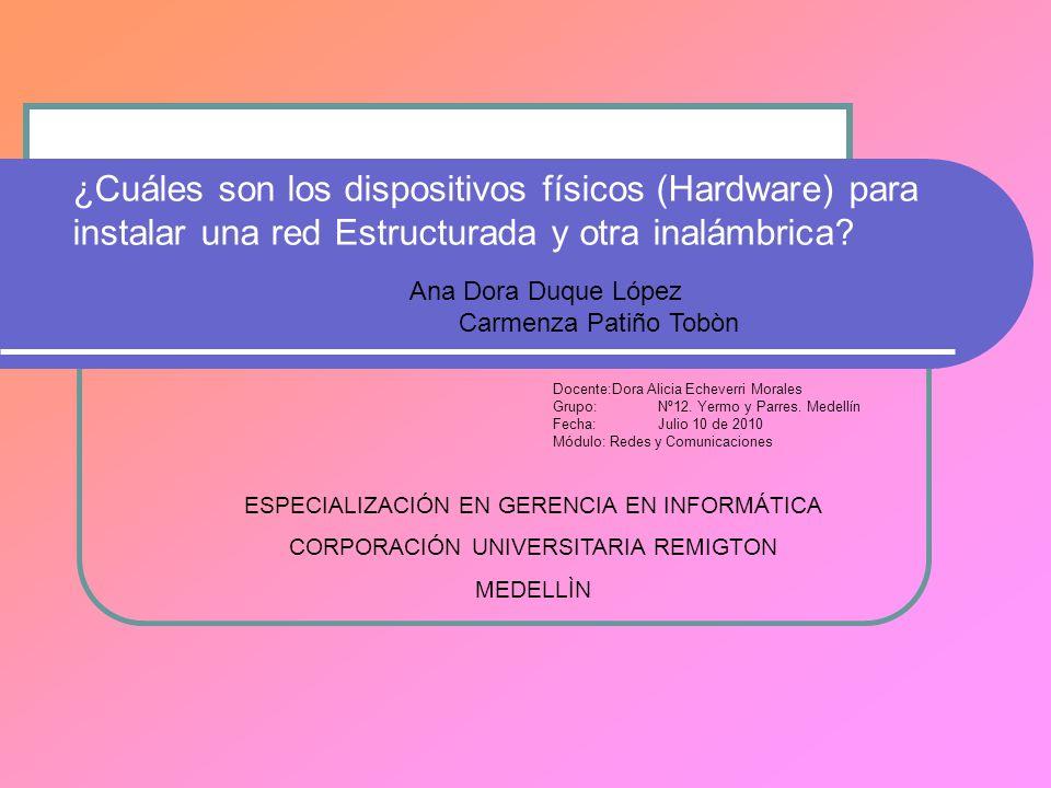 ¿Cuáles son los dispositivos físicos (Hardware) para instalar una red Estructurada y otra inalámbrica? Docente:Dora Alicia Echeverri Morales Grupo:Nº1