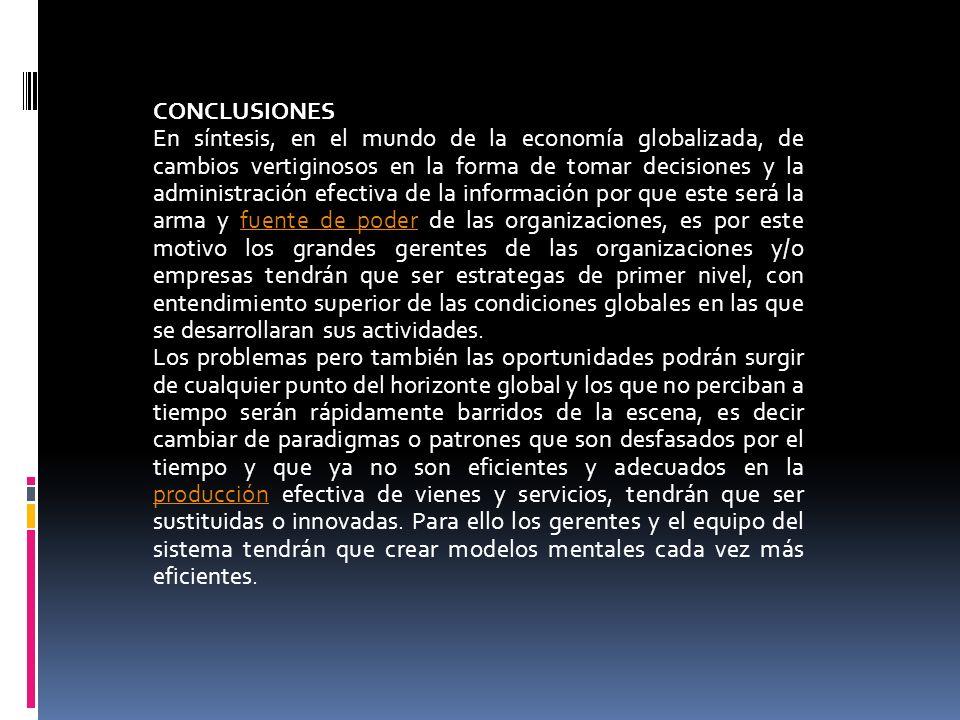 CONCLUSIONES En síntesis, en el mundo de la economía globalizada, de cambios vertiginosos en la forma de tomar decisiones y la administración efectiva