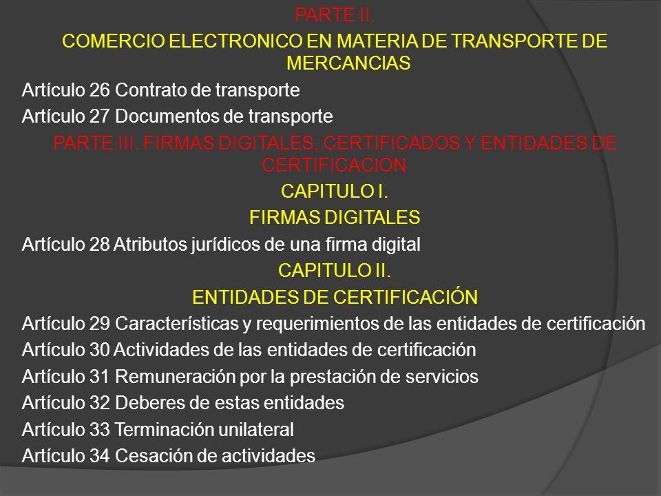 PARTE II. COMERCIO ELECTRONICO EN MATERIA DE TRANSPORTE DE MERCANCIAS Artículo 26 Contrato de transporte Artículo 27 Documentos de transporte PARTE II