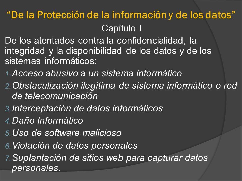 De la Protección de la información y de los datos Capítulo I De los atentados contra la confidencialidad, la integridad y la disponibilidad de los dat