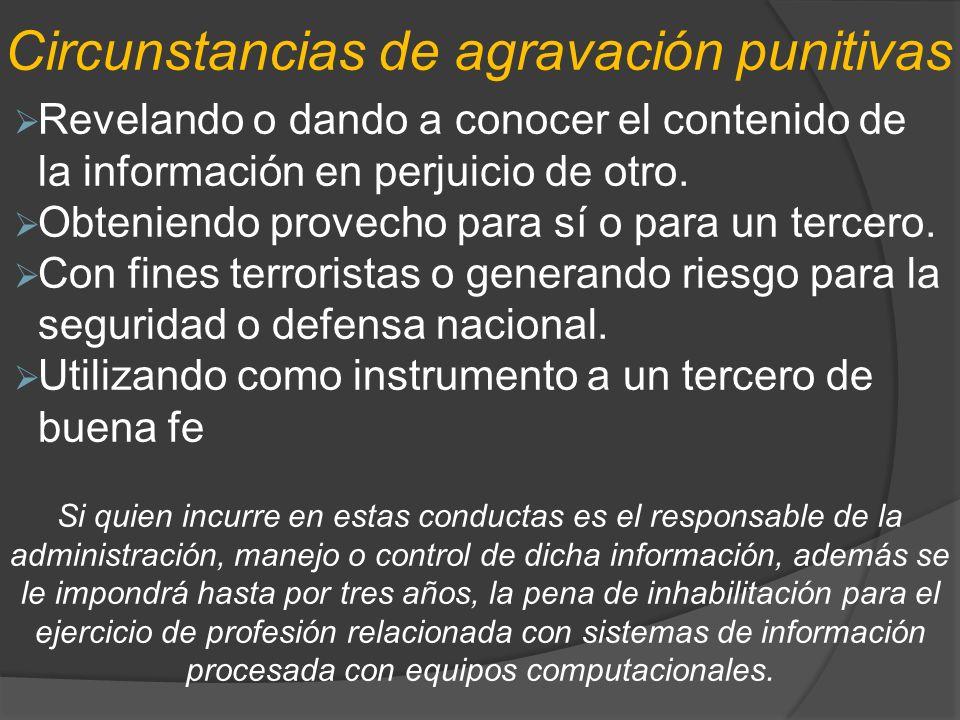 Circunstancias de agravación punitivas Revelando o dando a conocer el contenido de la información en perjuicio de otro. Obteniendo provecho para sí o