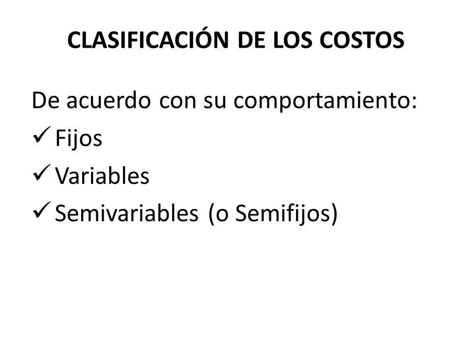 De acuerdo con su comportamiento: Fijos Variables Semivariables (o Semifijos) CLASIFICACIÓN DE LOS COSTOS