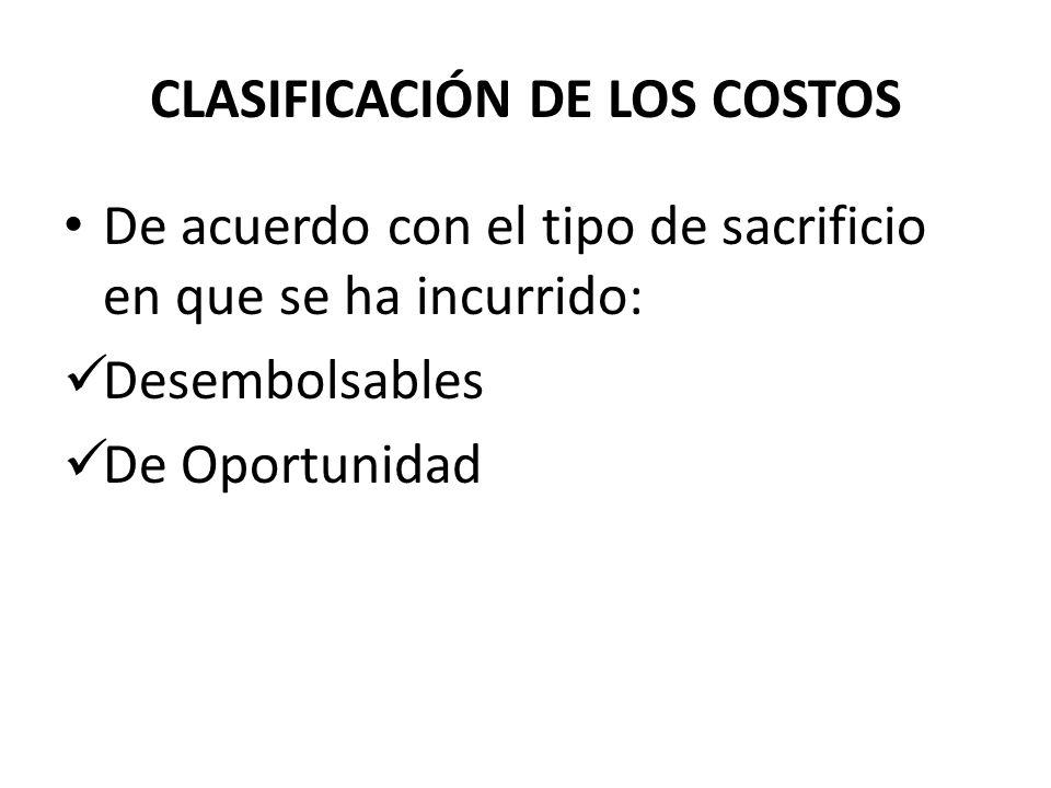 De acuerdo con el tipo de sacrificio en que se ha incurrido: Desembolsables De Oportunidad CLASIFICACIÓN DE LOS COSTOS