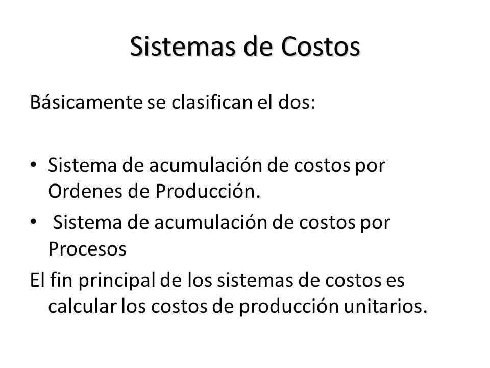 Sistemas de Costos Básicamente se clasifican el dos: Sistema de acumulación de costos por Ordenes de Producción. Sistema de acumulación de costos por