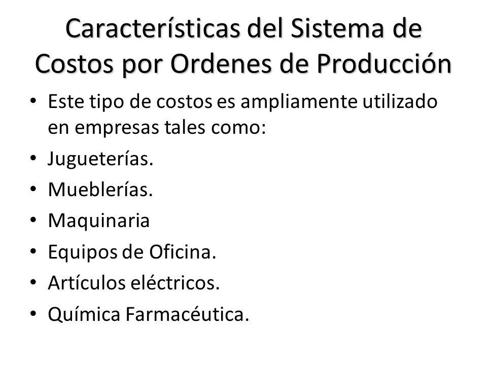 Características del Sistema de Costos por Ordenes de Producción Este tipo de costos es ampliamente utilizado en empresas tales como: Jugueterías. Mueb