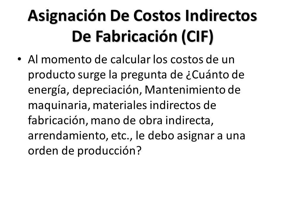 Asignación De Costos Indirectos De Fabricación (CIF) Al momento de calcular los costos de un producto surge la pregunta de ¿Cuánto de energía, depreci
