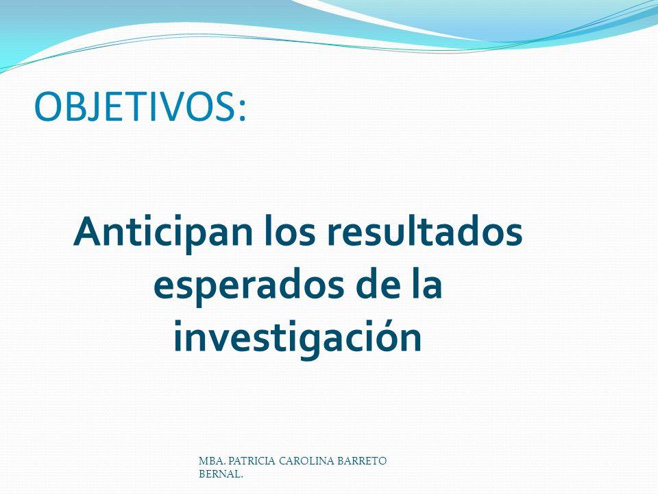 OBJETIVOS: Anticipan los resultados esperados de la investigación MBA. PATRICIA CAROLINA BARRETO BERNAL.