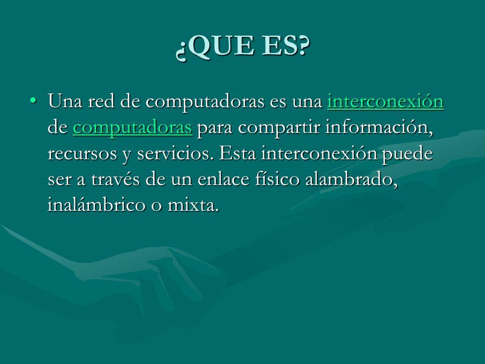 ¿QUE ES? Una red de computadoras es una interconexión de computadoras para compartir información, recursos y servicios. Esta interconexión puede ser a