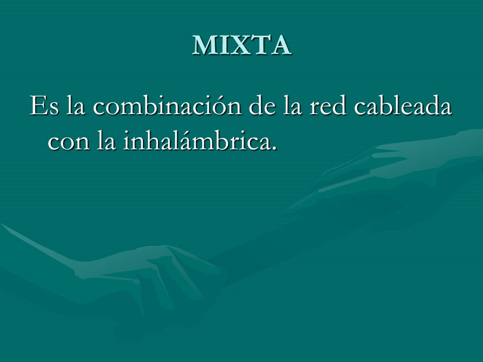 MIXTA Es la combinación de la red cableada con la inhalámbrica.