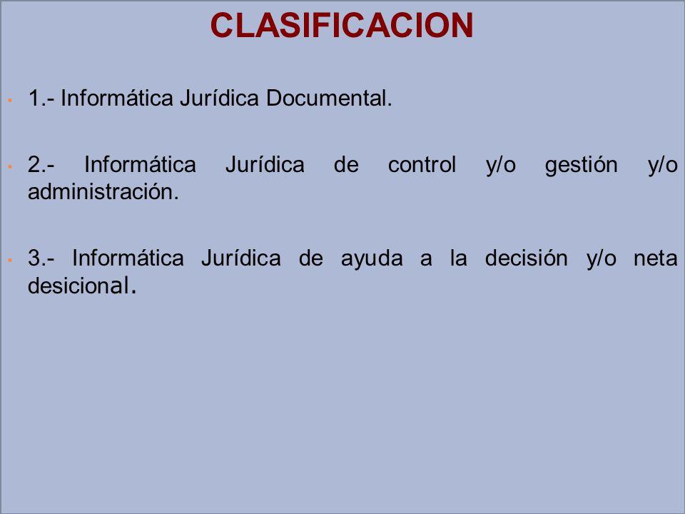 CLASIFICACION 1.- Informática Jurídica Documental. 2.- Informática Jurídica de control y/o gestión y/o administración. 3.- Informática Jurídica de ayu