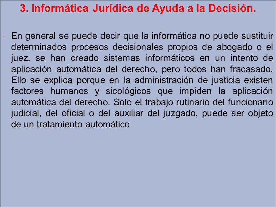 3. Informática Jurídica de Ayuda a la Decisión. En general se puede decir que la informática no puede sustituir determinados procesos decisionales pro