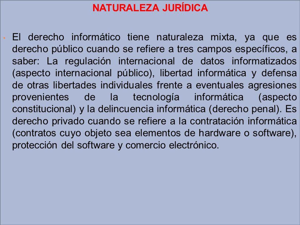 NATURALEZA JURÍDICA El derecho informático tiene naturaleza mixta, ya que es derecho público cuando se refiere a tres campos específicos, a saber: La