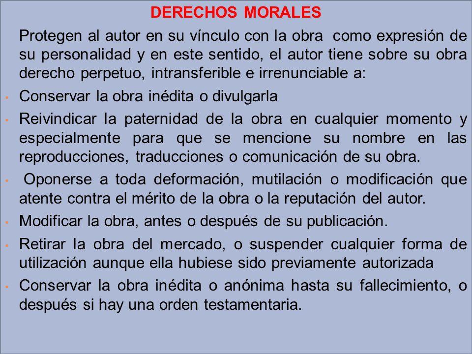 DERECHOS MORALES Protegen al autor en su vínculo con la obra como expresión de su personalidad y en este sentido, el autor tiene sobre su obra derecho