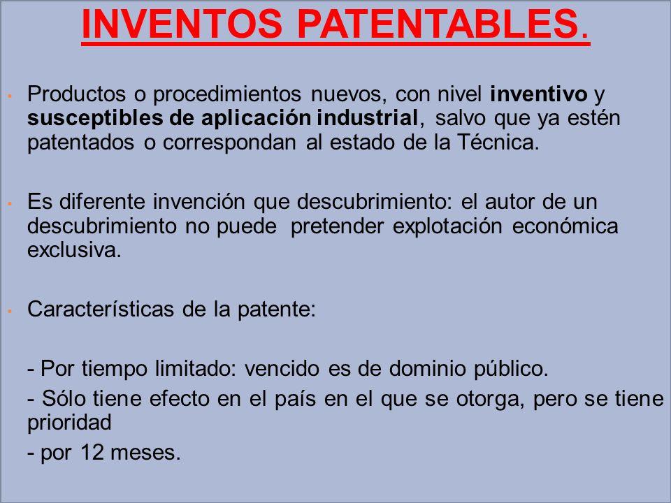 INVENTOS PATENTABLES. Productos o procedimientos nuevos, con nivel inventivo y susceptibles de aplicación industrial, salvo que ya estén patentados o