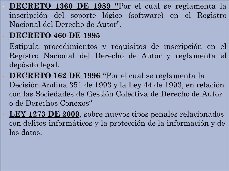 DECRETO 1360 DE 1989 Por el cual se reglamenta la inscripción del soporte lógico (software) en el Registro Nacional del Derecho de Autor. DECRETO 460