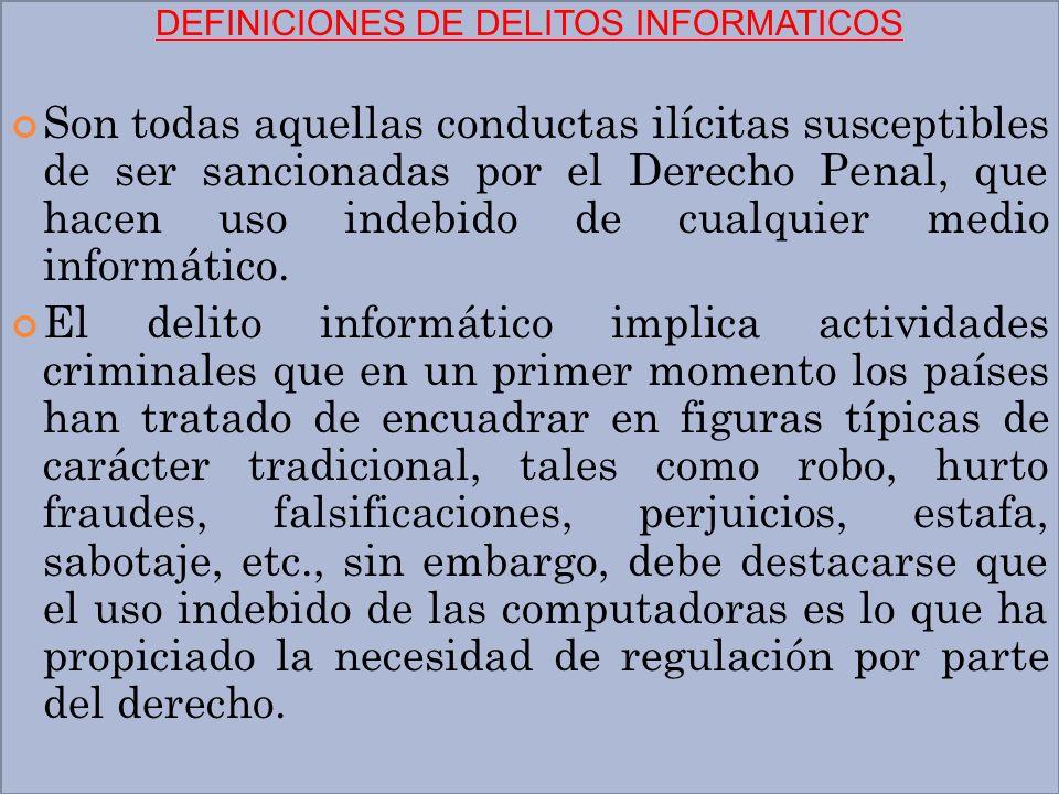 DEFINICIONES DE DELITOS INFORMATICOS Son todas aquellas conductas ilícitas susceptibles de ser sancionadas por el Derecho Penal, que hacen uso indebid
