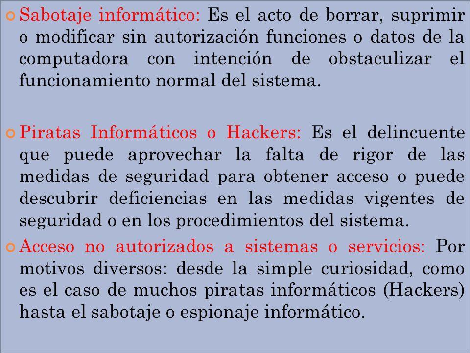 Sabotaje informático: Es el acto de borrar, suprimir o modificar sin autorización funciones o datos de la computadora con intención de obstaculizar el