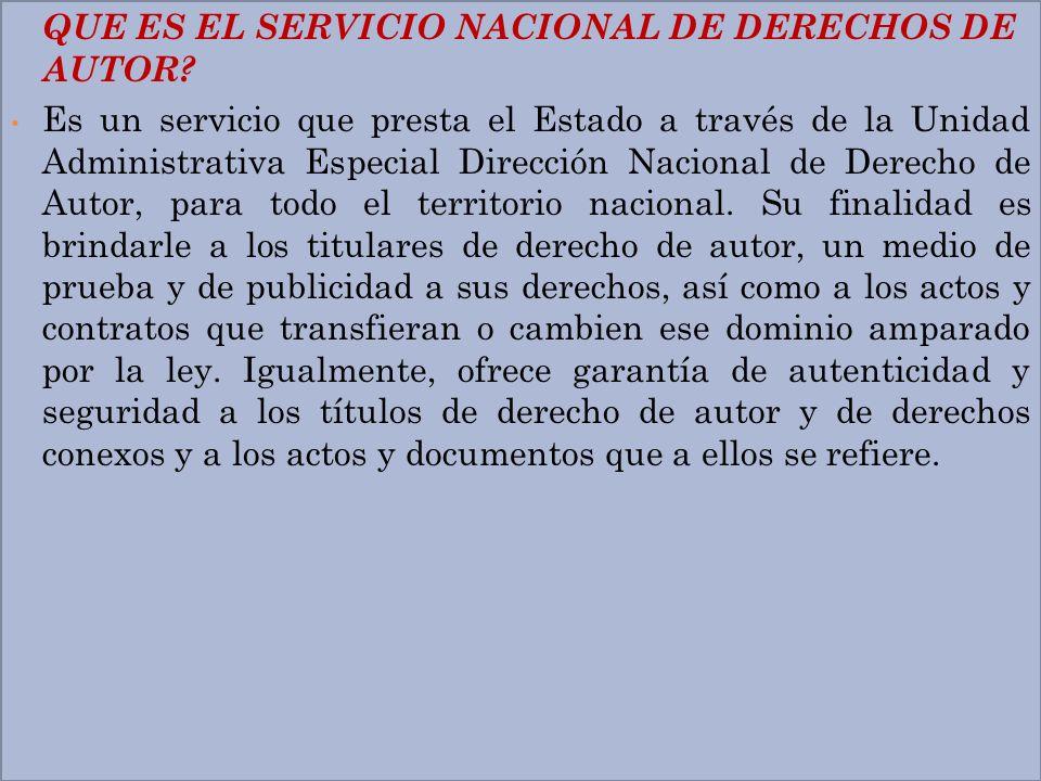 QUE ES EL SERVICIO NACIONAL DE DERECHOS DE AUTOR? Es un servicio que presta el Estado a través de la Unidad Administrativa Especial Dirección Nacional