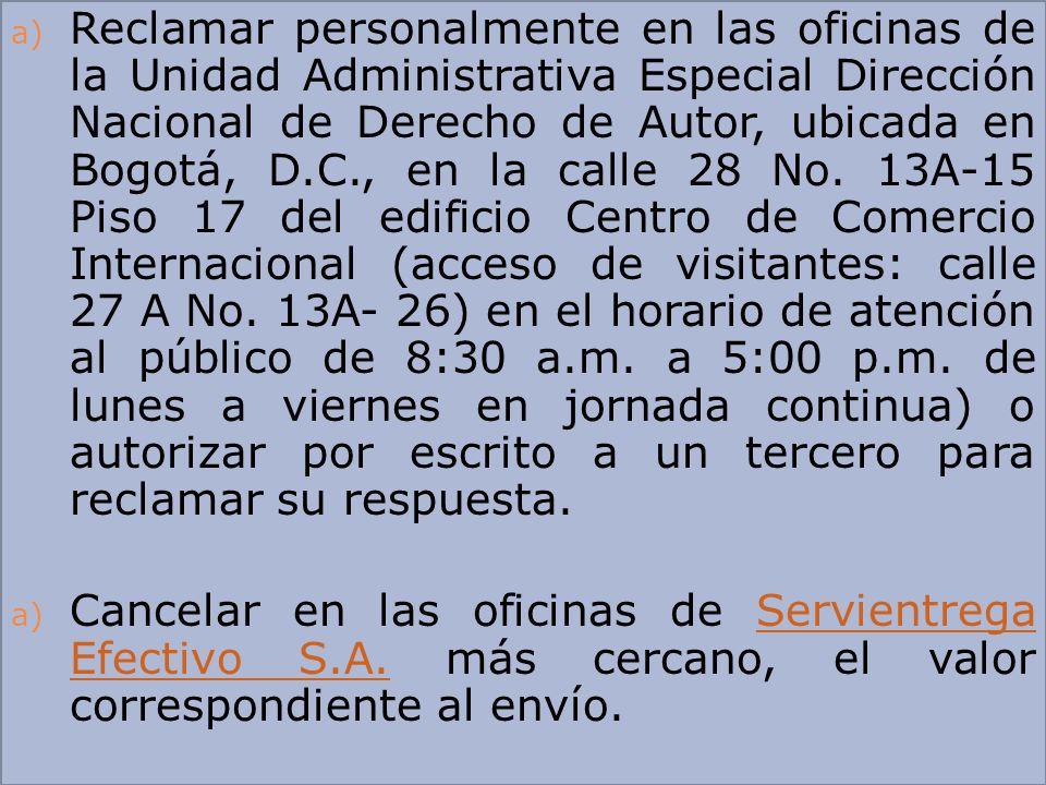 a) Reclamar personalmente en las oficinas de la Unidad Administrativa Especial Dirección Nacional de Derecho de Autor, ubicada en Bogotá, D.C., en la