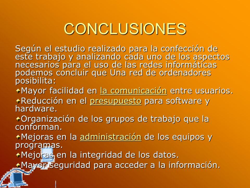 CONCLUSIONES Según el estudio realizado para la confección de este trabajo y analizando cada uno de los aspectos necesarios para el uso de las redes i