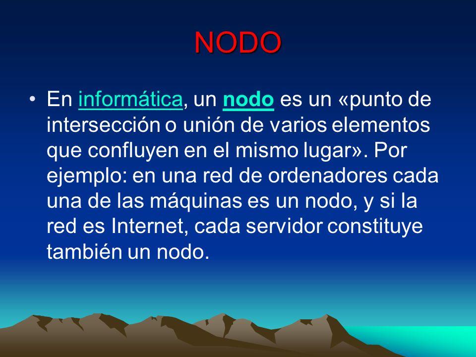 NODO En informática, un nodo es un «punto de intersección o unión de varios elementos que confluyen en el mismo lugar». Por ejemplo: en una red de ord