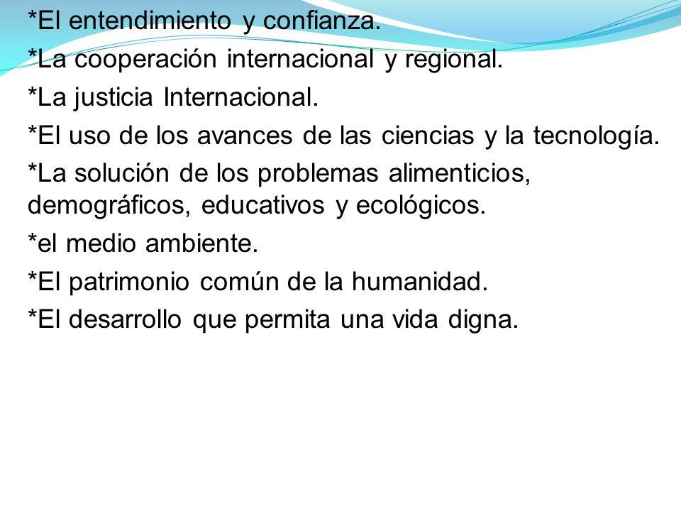 *El entendimiento y confianza.*La cooperación internacional y regional.