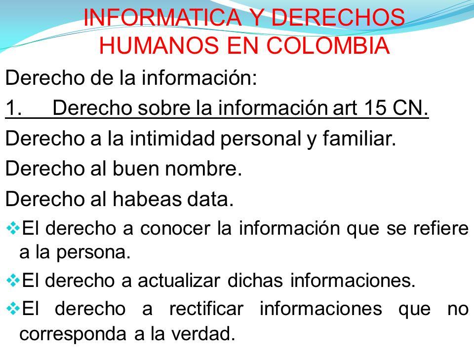 INFORMATICA Y DERECHOS HUMANOS EN COLOMBIA Derecho de la información: 1.