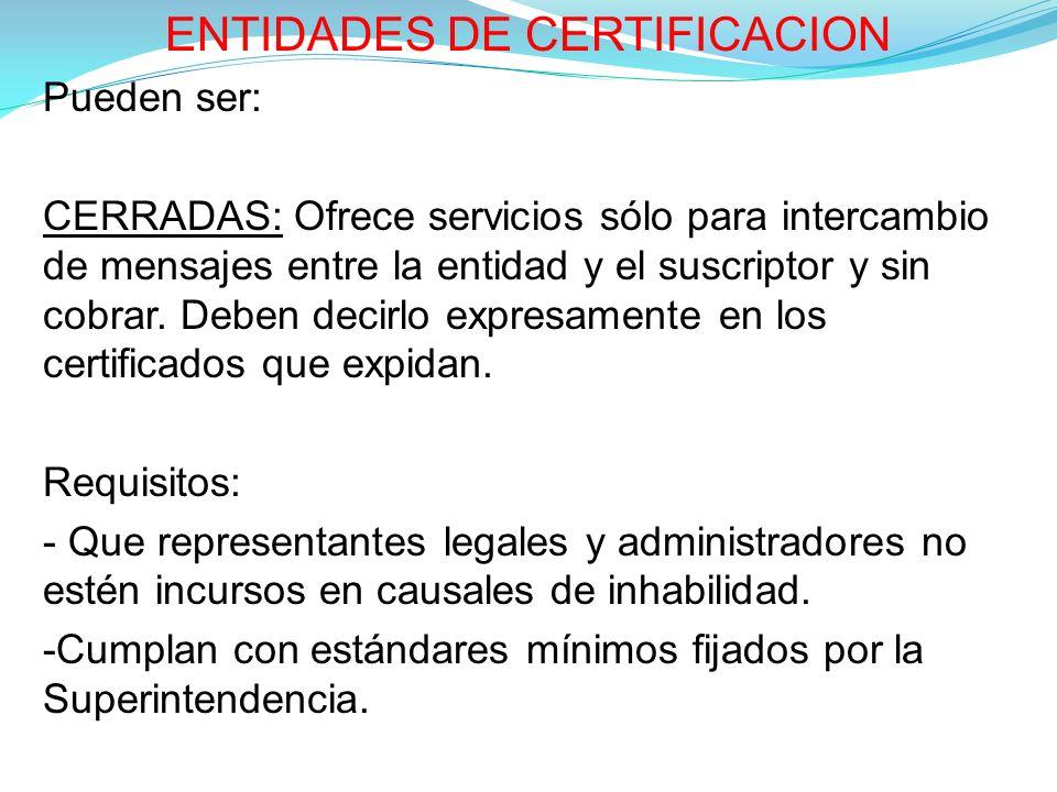 ENTIDADES DE CERTIFICACION Pueden ser: CERRADAS: Ofrece servicios sólo para intercambio de mensajes entre la entidad y el suscriptor y sin cobrar.