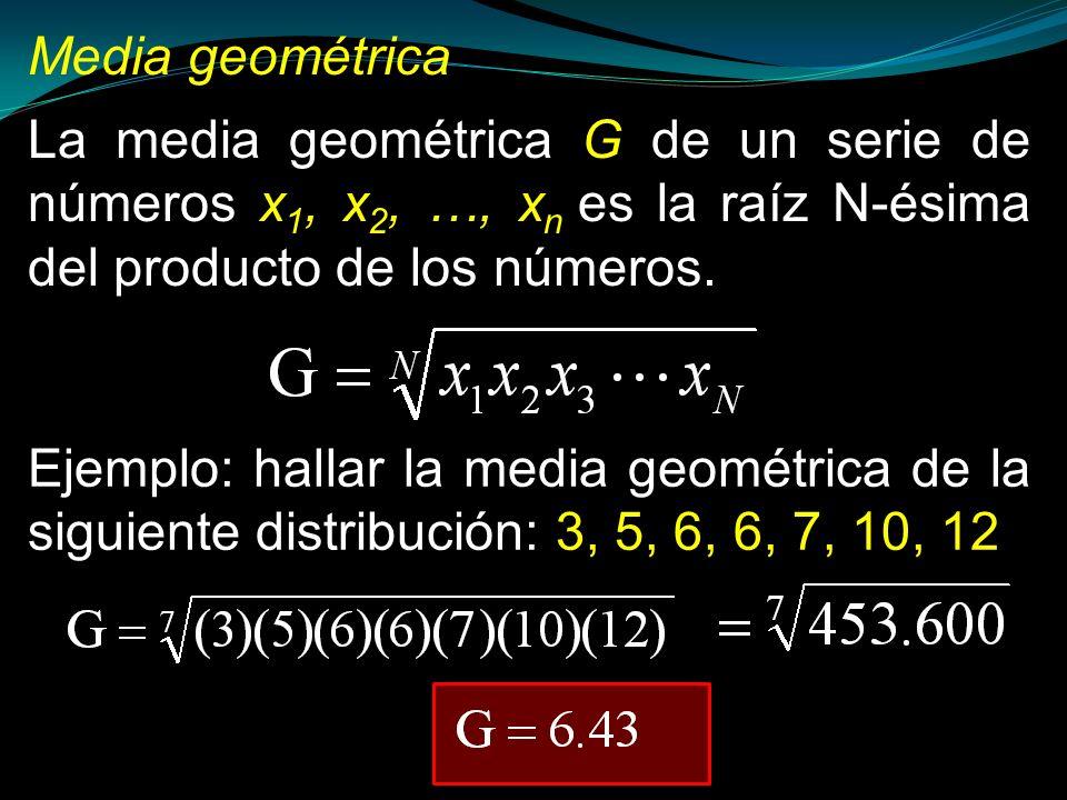 Media geométrica La media geométrica G de un serie de números x 1, x 2, …, x n es la raíz N-ésima del producto de los números. Ejemplo: hallar la medi