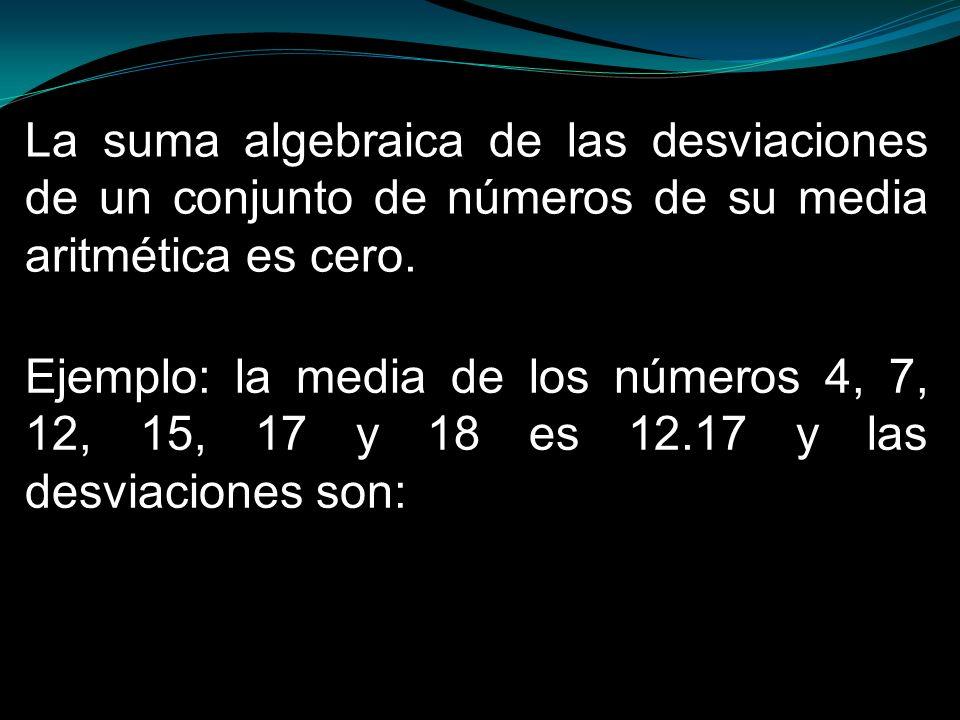 La suma algebraica de las desviaciones de un conjunto de números de su media aritmética es cero. Ejemplo: la media de los números 4, 7, 12, 15, 17 y 1