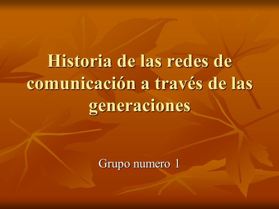 Historia de las redes de comunicación a través de las generaciones Grupo numero 1