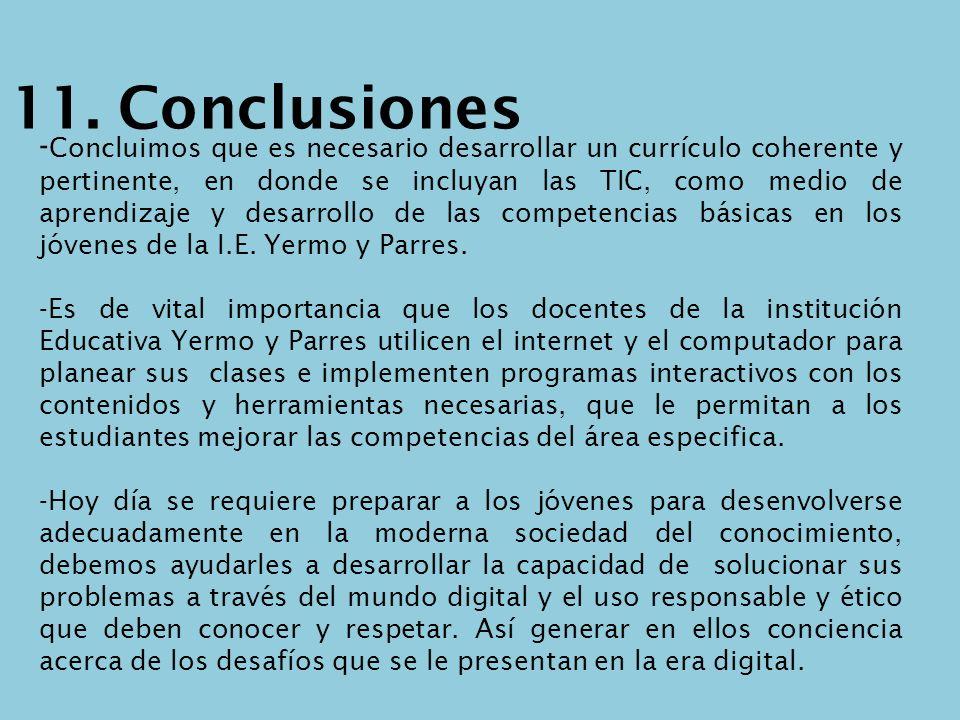11. Conclusiones - Concluimos que es necesario desarrollar un currículo coherente y pertinente, en donde se incluyan las TIC, como medio de aprendizaj