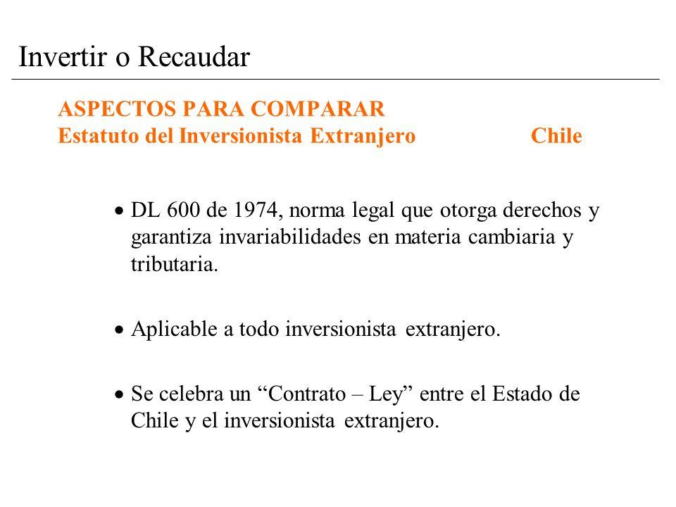 ASPECTOS PARA COMPARAR Estatuto del Inversionista ExtranjeroChile DL 600 de 1974, norma legal que otorga derechos y garantiza invariabilidades en materia cambiaria y tributaria.