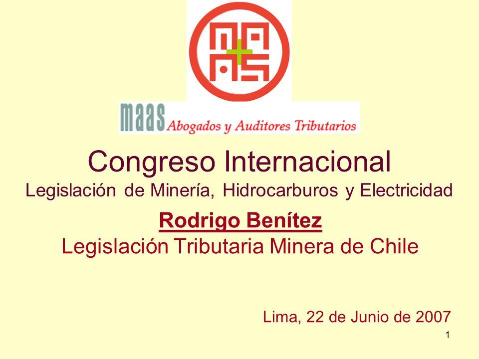 1 Congreso Internacional Legislación de Minería, Hidrocarburos y Electricidad Rodrigo Benítez Legislación Tributaria Minera de Chile Lima, 22 de Junio