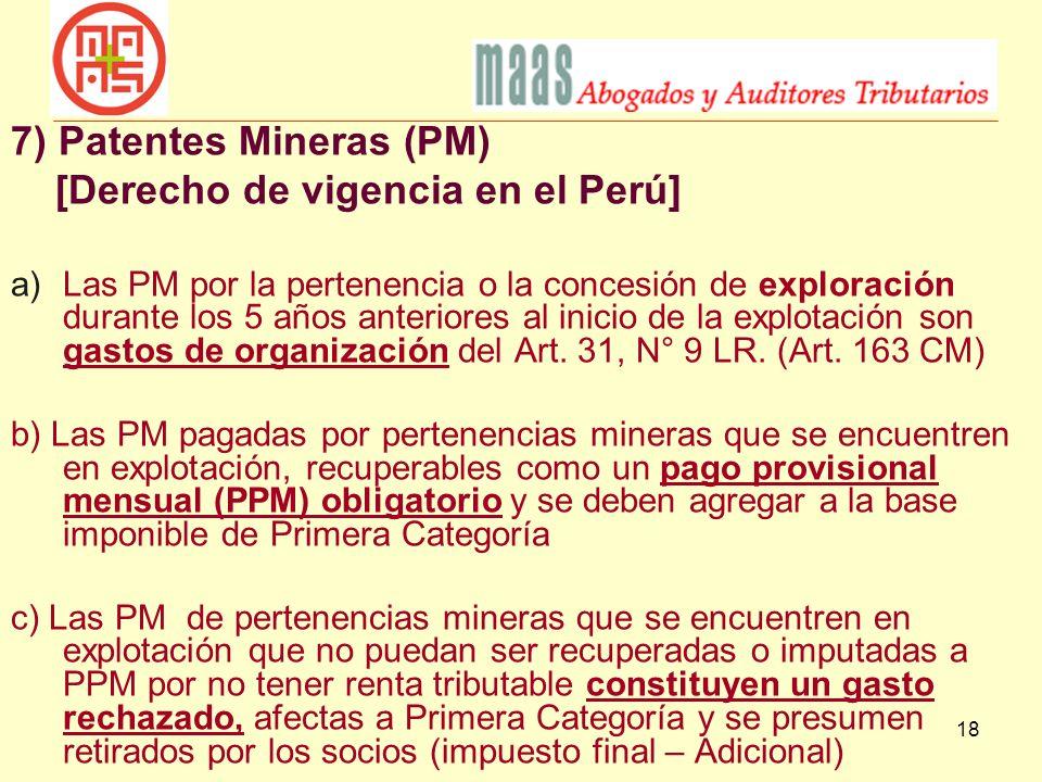 18 7) Patentes Mineras (PM) [Derecho de vigencia en el Perú] a)Las PM por la pertenencia o la concesión de exploración durante los 5 años anteriores a