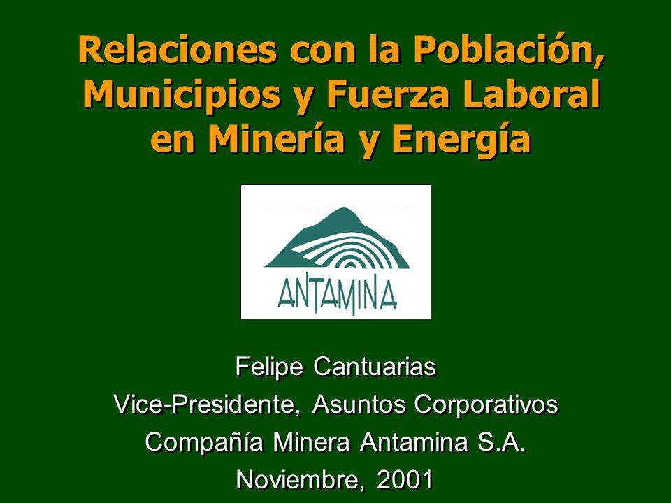 Relaciones con la Población, Municipios y Fuerza Laboral en Minería y Energía Felipe Cantuarias Vice-Presidente, Asuntos Corporativos Compañía Minera
