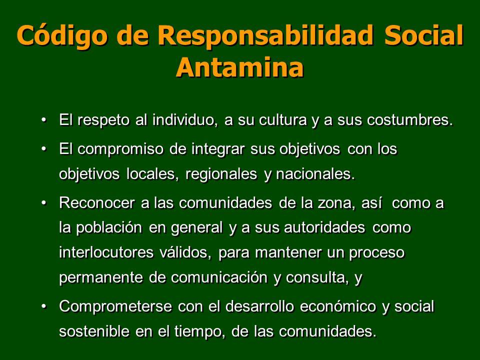 Código de Responsabilidad Social Antamina El respeto al individuo, a su cultura y a sus costumbres. El compromiso de integrar sus objetivos con los ob