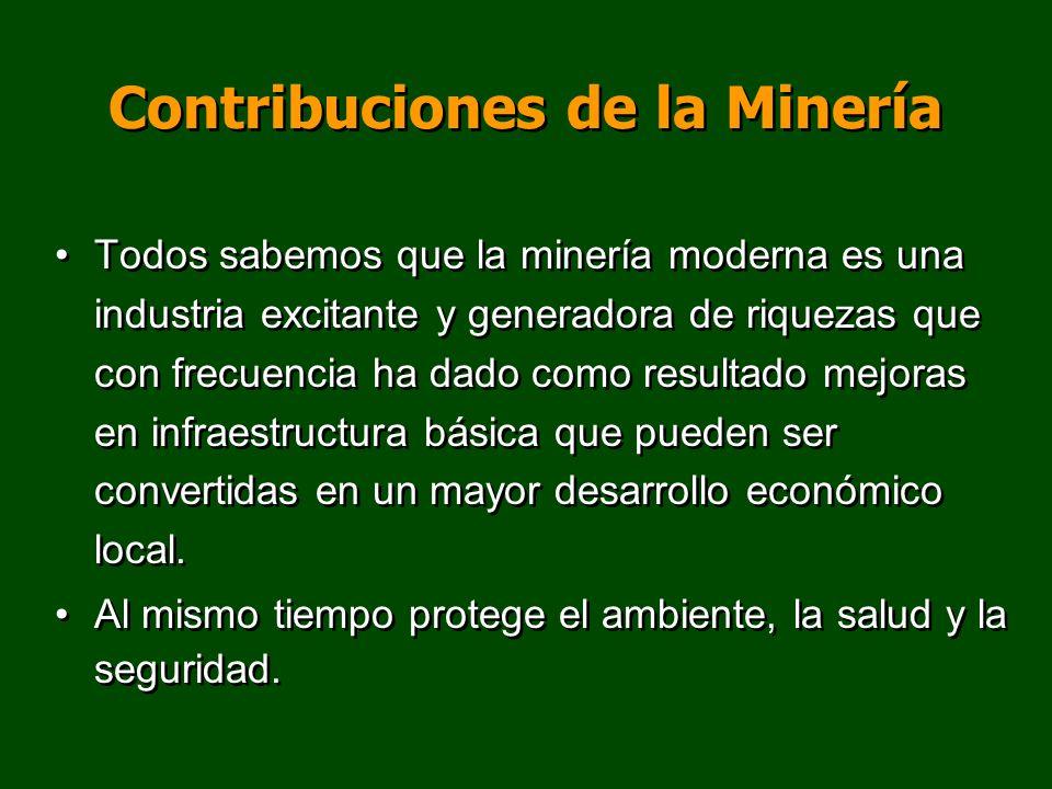 Contribuciones de la Minería Todos sabemos que la minería moderna es una industria excitante y generadora de riquezas que con frecuencia ha dado como