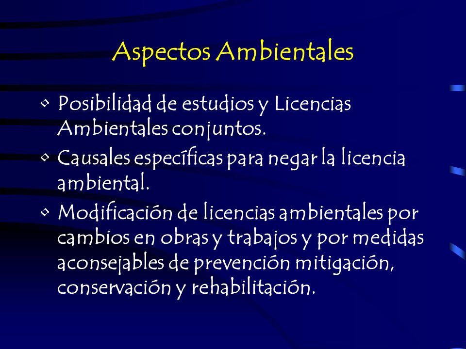 Aspectos Ambientales Posibilidad de estudios y Licencias Ambientales conjuntos. Causales específicas para negar la licencia ambiental. Modificación de